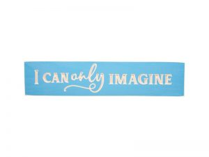 SIGN ENGRAVED WOOD I CAN ONLY IMAGINE ISLAND BLUE 3.5X16