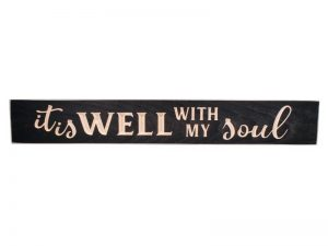SIGN ENGRAVED WOOD IT IS WELL WITH MY SOUL BLACK 3.5X24