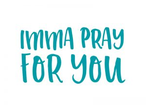 MULTI-PURPOSE DECAL IMMA PRAY FOR YOU TEAL 4inX4in