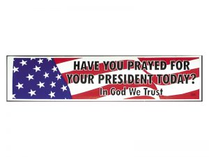 BUMPER STICKER HAVE YOU PRAYED/PRESIDENT – PACK OF 6